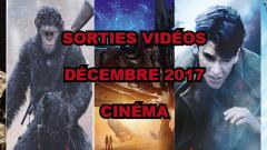 Les sorties DVD/Blu-Ray du mois de décembre 2017 - Cinéma