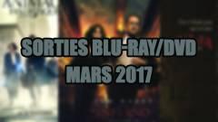 Les sorties DVD/Blu-Ray du mois de mars 2017 - Cinéma