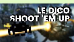 Le Dico du jeu vidéo : Shoot 'em Up
