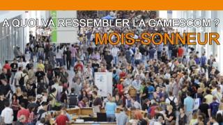 A quoi va ressembler la Gamescom ? - Mois-Sonneur #22
