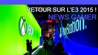 Retour sur l'E3 2015 ! - News Gamer #188