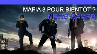 Mafia 3 pour bientôt ? - News Gamer #190