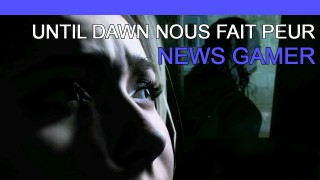 Until Dawn nous fait peur ! - News Gamer #197