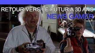 Retour vers le Futur à 30 ans ! - News gamer #203
