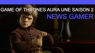 Game of Thrones aura une saison 2 ! - News Gamer #210