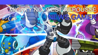 Mighty No.9 est repoussé ! - News Gamer #219