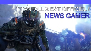 Titanfall 2 est officiel ! - News Gamer #230
