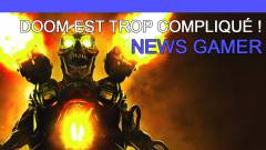 DOOM est trop compliqué ! - News Gamer #232