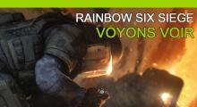 Rainbow Six Siege - Voyons voir !
