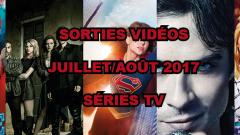 Les sorties DVD/Blu-Ray du mois de juillet-août 2017 - Séries TV